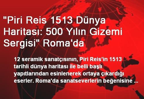 'Piri Reis 1513 Dünya Haritası: 500 Yılın Gizemi Sergisi' Roma'da